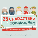 Join us on an Advent Experience for Families: 25 Characters of the Christmas Story