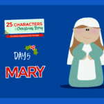 25 Characters of the Christmas Story / Day 5: Mary