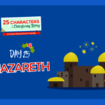 25 Characters of the Christmas Story / Day 25: Nazareth