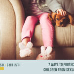 #7: 7 Ways to Protect Our Children from Sexual Abuse