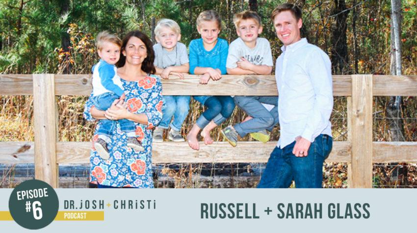 #6: Russell + Sarah Glass–How a Family of Six Follow an Adventurous God