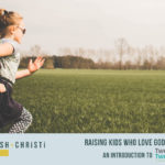 #15: Raising Kids Who Love God + Serve Others: An Introduction to TwentyTwoSix