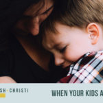 #17: When Your Kids Are Anxious: 3 Ways You Can Help