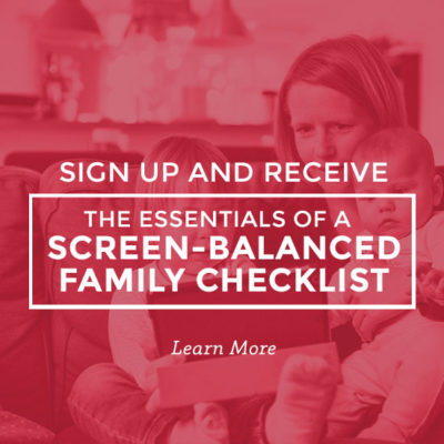 Receive our Free Screen-Balanced Family Checklist