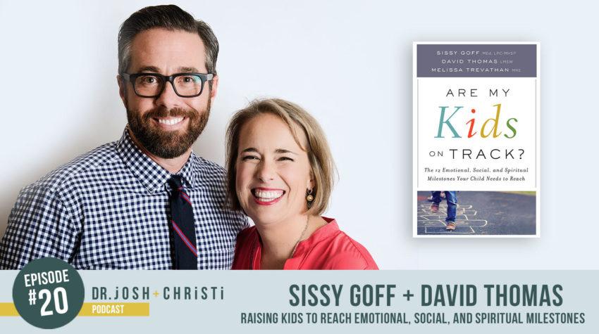#20: Sissy Goff + David Thomas–Raising Kids to Reach Emotional, Social, and Spiritual Milestones