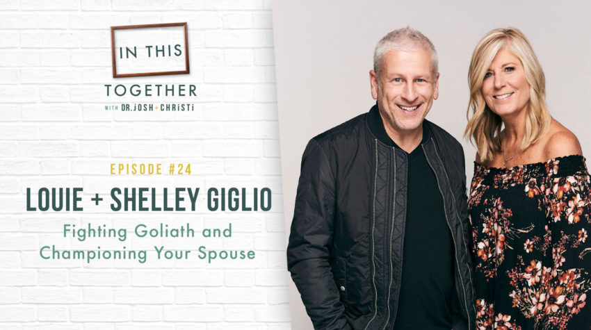 #24: Louie + Shelley Giglio–Fighting Goliath and Championing Your Spouse