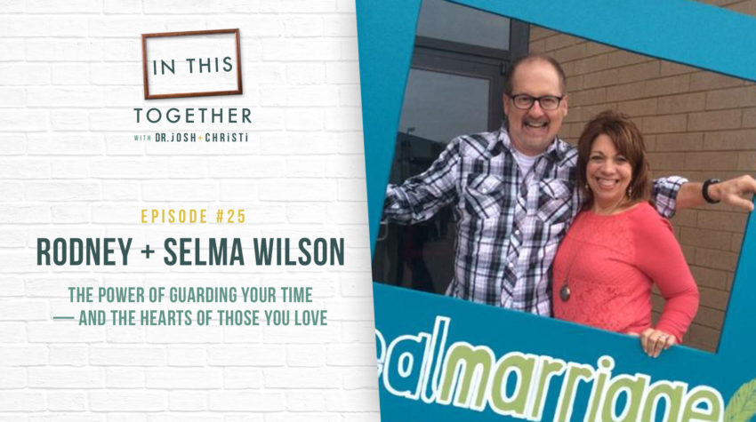 #25: Rodney + Selma Wilson–The Power of Guarding Your Time–and the Hearts of Those You Love