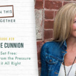 #28: Mom Set Free: Find Relief From the Pressure to Get it All Right with Jeannie Cunnion