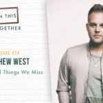 #29: Matthew West: The Beautiful Things We Miss