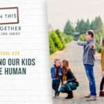 #26: Teaching Our Kids to be Human
