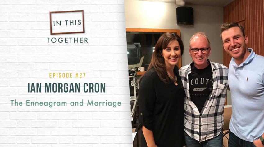 #27: Ian Morgan Cron–The Enneagram and Marriage