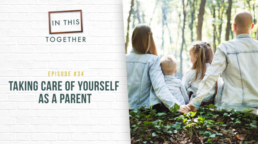 #34: Taking Care of Yourself as a Parent
