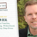#37: Ron Deal–Blended Families, Step-Parenting, Widowhood, and Holiday Step-Stress