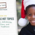 #38: Christmas Hot Topics–Entitlement, Gift-Giving, Santa Claus, and Traditions