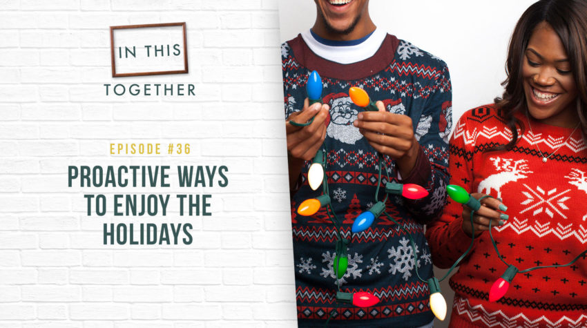 #36: Proactive Ways to Enjoy the Holidays
