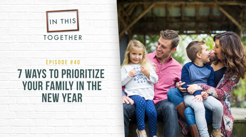 #40: 7 Ways to Prioritize Your Family in the New Year